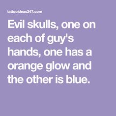 Evil skulls, one on each of guy's hands, one has a orange glow and the other is blue.