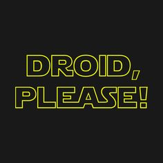 Awesome 'Droid%2C+Please%21++%28Yellow%29' design on TeePublic!