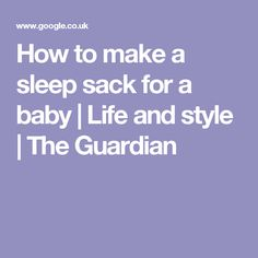 How to make a sleep sack for a baby | Life and style | The Guardian