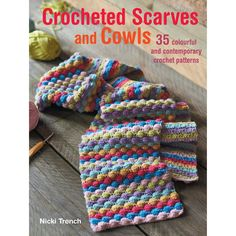Crocheted Scarves and Cowls by Nicki Trench – MAKEetc.