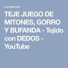 TEJE JUEGO DE MITONES, GORRO Y BUFANDA - Tejido con DEDOS - YouTube