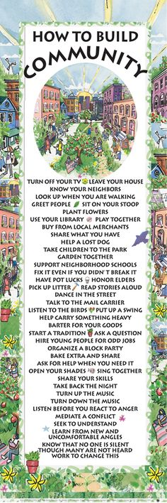 """How to Build a Community"" poster, created by artist Karen Kerney. Support a small artist and purchase your own copy (framed or unframed): https://www.syracuseculturalworkers.com/products/poster-how-to-build-community?utm_campaign=coschedule&utm_source=pinterest&utm_medium=Southern%20Scape&utm_content=Landscaping%20and%20Outdoor%20Living%20Spaces%20%7C%20Southern%20Scape%2C%20LLC"