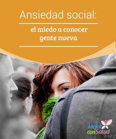 Ansiedad social: el miedo a conocer gente nueva   La ansiedad social evita que conozcamos a gente nueva que podría entrar a formar parte de nuestra vida. Los miedos, las creencias limitantes, provocan esto.