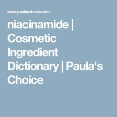 niacinamide | Cosmetic Ingredient Dictionary | Paula's Choice