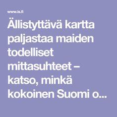 Ällistyttävä kartta paljastaa maiden todelliset mittasuhteet – katso, minkä kokoinen Suomi oikeasti on - Tiede - Ilta-Sanomat Geography, Nom Nom, Map, School, Statistics, Location Map, Maps, Big Data