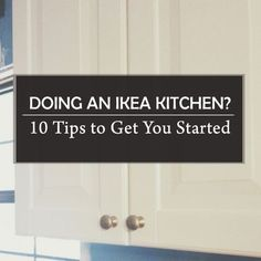 Doing an IKEA kitchen? 10 Tips to Get You Started Right || Everything I wish we had know about doing an Ikea kitchen