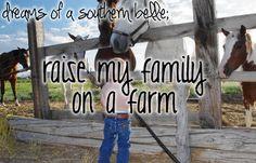 raise my family on a farm.