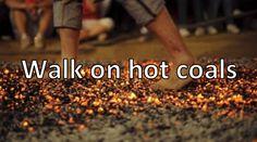 Walk on hot coals.