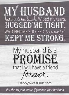 my husband had made me laugh wiped my tears hugged me tight watched me succeed seen me fail my husband is a promise that i will have a friend forever