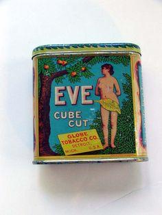 *HTF* EVE CUBE CUT TOBACCO TIN VP TIN **EVE does have a FIG Leaf**