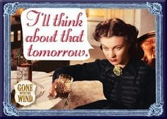 Gone With the Wind quote to live by... I think I say this about everyday:)