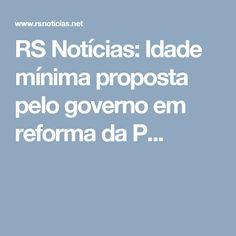 RS Notícias: Idade mínima proposta pelo governo em reforma da P...