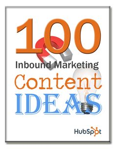100 Inbound Marketing Content Ideas from HubSpot - Great for when you need a jump-start on social media!