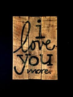I love you more wood wall hanging. Hand painted on reclaimed wood. Works for couples or for kids! Choose the color combination you would like