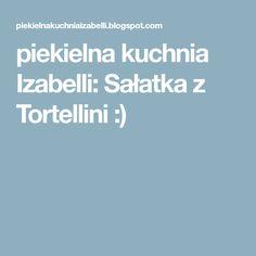 piekielna kuchnia Izabelli: Sałatka z Tortellini :)