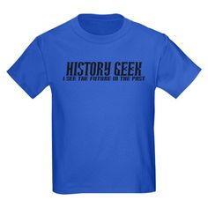 b10279d2e History Geek Future in Past T-Shirt on CafePress.com History For Kids,