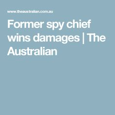 Former spy chief wins damages | The Australian