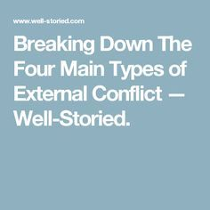 Breaking Down The Four Main Types of External Conflict — Well-Storied.