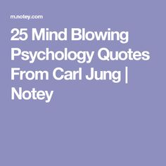 25 Mind Blowing Psychology Quotes From Carl Jung | Notey