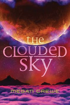 The Clouded Sky - Megan Crewe, https://www.goodreads.com/book/show/23586159-the-clouded-sky