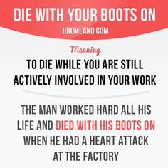 """Today there is a bit sad #idiom.""""Die with your boots on"""" which means """"to die while you are still actively involved in your work""""."""