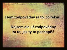 Jsem zodpovědná za to, co řeknu. Motivational Quotes, Inspirational Quotes, Motto, English Quotes, Humor, Great Quotes, Quotations, Texts, Life Quotes