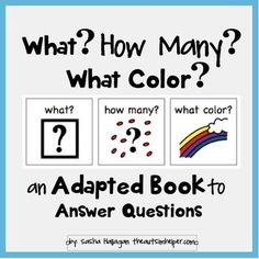 This is an adapted work to practice identifying the attributes of what, the number, and the color of a group of items. The book has 5 pages with 2 groups on each page - so 10 total groups of items. The student will match the corresponding picture to answer the question - What?