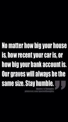 Be humble!