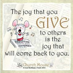 ♡♡♡ The joy that you Give to others is the joy that will come back to you. Amen...Little Church Mouse. 7 October 2015 ♡♡♡