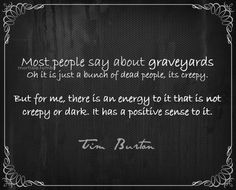 This is how I feel about cemeteries.  Tim Burton I just continue to love you more and more..