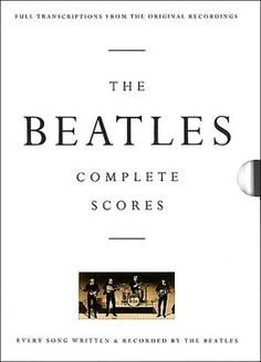 The Beatles Complete Scores. This book features all the parts to all Beatle songs in Score form. *ALL* the instruments, every note. The Beatles, Beatles Books, Can't Buy Me Love, Back In The Ussr, A Hard Days Night, She Loves You, Twist And Shout, Music Score, Pop Bands