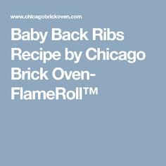 Baby Back Ribs Recipe by Chicago Brick Oven- FlameRoll™