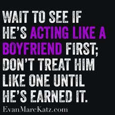 Wait to see if he's acting like a boyfriend first