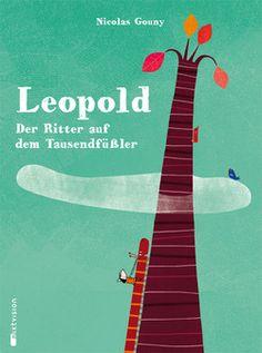 Nicolas Gouny: Leopold, der Ritter auf dem Tausendfüssler, Mixtvision Verlag