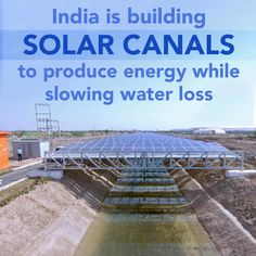 An experimental project in India is combining solar photovoltaic panels with an irrigation system in an attempt to save water while generating electricity. A 1 MW array has been built over nearly half a mile of the Narmada Canal in the state of Gujarat. The Gujarat State Electricity Corporation developed the project and hired U.S.based SunEdison to build it.