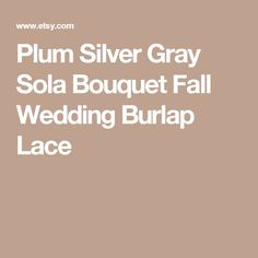 Plum Silver Gray Sola Bouquet Fall Wedding Burlap Lace