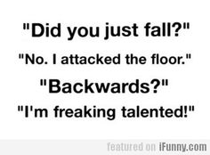 Did You Just Fall? Omg yes so freaking talented....