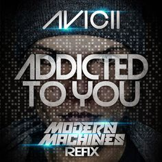 "NYC's Modern Machines take on Avicii's ""addicted to you"" and turn into a progressive house stomper. ""this is something we wanted to do with the song because we love it so much but it was unplayable in our sets…so we just decided to flip it. and wanted to share it with everyone""."