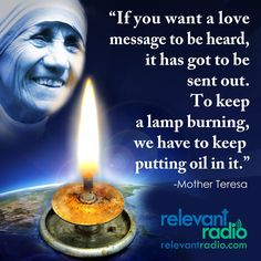 """""""If you want a love message to be heard, it has to be sent out. To keep a lamp burning, we have to keep putting oil in it. Mother Teresa Quotes, Great Words, Love Messages, Fb Page, How To Get, Thoughts, Type 1, Theater, Saints"""