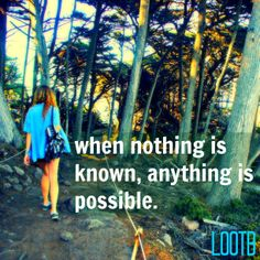 When Nothing is known anything is possible.