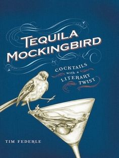 Tequila Mockingbird - LOL. Love it! #cocktails #literary #books