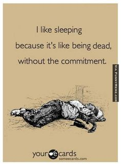 Funny memes – I like sleeping because it's like being dead