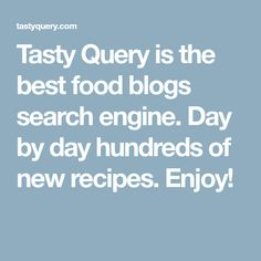 Tasty Query is the best food blogs search engine. Day by day hundreds of new recipes. Enjoy!