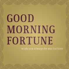 Good Morning Fortune Wish You...