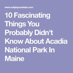10 Fascinating Things You Probably Didn't Know About Acadia National Park In Maine