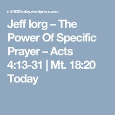 Jeff Iorg – The Power Of Specific Prayer – Acts 4:13-31 | Mt. 18:20 Today