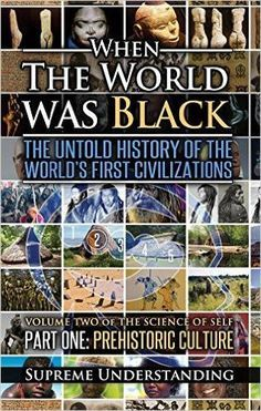 When the World Was Black: The Untold History of the World's First Civilizations, Part One: Prehistoric Culture When the World Was Black: The Untold History of the World's First Civi – Knowledge Bookstore Black History Books, Black History Facts, Black History Month, Black Books, African American Books, African Literature, American Indians, History Education, Kids Education