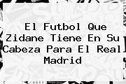 http://tecnoautos.com/wp-content/uploads/imagenes/tendencias/thumbs/el-futbol-que-zidane-tiene-en-su-cabeza-para-el-real-madrid.jpg Real Madrid. El futbol que Zidane tiene en su cabeza para el Real Madrid, Enlaces, Imágenes, Videos y Tweets - http://tecnoautos.com/actualidad/real-madrid-el-futbol-que-zidane-tiene-en-su-cabeza-para-el-real-madrid/