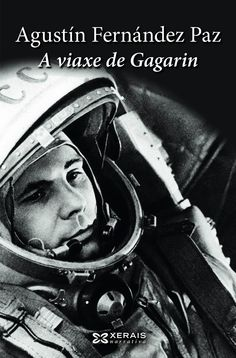 A viaxe de Gagarín. Agustín Fernández Paz