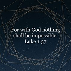Luke For with God nothing shall be impossible. Bible Verses Quotes Inspirational, Religious Quotes, Meaningful Quotes, Positive Quotes, Prayer Scriptures, Faith Prayer, Faith In God, Jesus Quotes, Faith Quotes